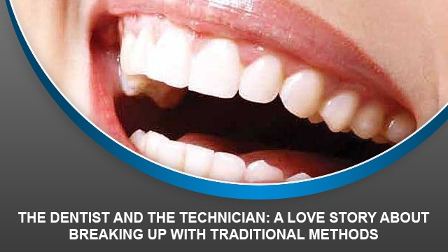 The dentist and the technician: A love story about breaking up with traditional methods