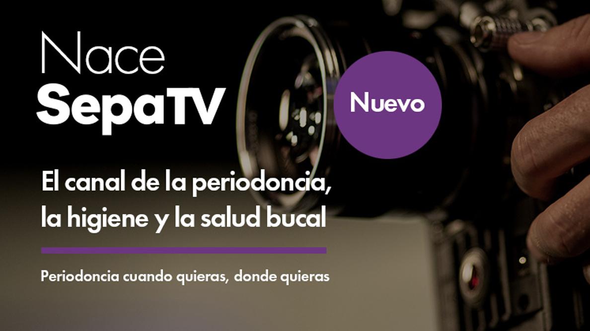 En marcha Sepa TV: formación práctica y de excelencia en Periodoncia, Higiene Bucal y Gestión
