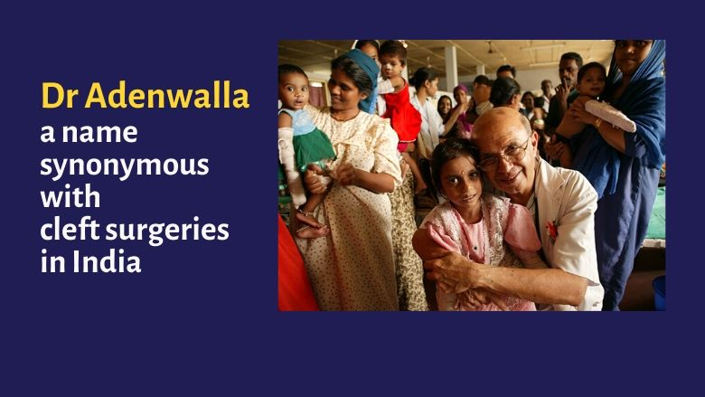 Dr Hirji Adenwalla – a pioneer in cleft surgeries in India, a great humanitarian and visionary