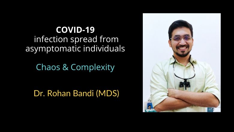 COVID-19 spread from asymptomatic individuals : The chaos & complexity explained by Dr Rohan Bandi