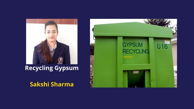 Casting a green future: Recycling the gypsum dental products – Sakshi Sharma